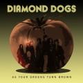 CDDiamond Dogs / As Your Greens Turn Brown