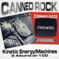 2CDCanned Rock / Kinetic Energy / Machines / 2CD