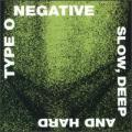 CDType O Negative / Slow,Deep And
